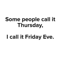 Drunk, Friday, and Friends: Some people call it  Thursday,  I call it Friday Eve. Smash that like button and tag some friends