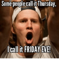 Drinking, Drunk, and Friday: Some people call itThursday,  call it FRIDAY EVE Double tap if you're drinking this weeknd