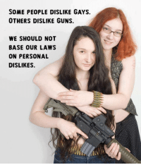Doe, Guns, and Life: SOME PEOPLE DISLIKE GAYS.  OTHERS DISLIKE GUNS.  WE SHOULD NOT  BASE OUR LAWS  ON PERSONAL  DISLIKES. LP Platform 1.0: Individuals should be free to make choices for themselves and must accept responsibility for the consequences of the choices they make. Our support of an individual's right to make choices in life does not mean that we necessarily approve or disapprove of those choices.  To learn more about our Platform, go to lp.org/platform