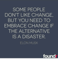 Memes, 🤖, and Elon Musk: SOME PEOPLE  DON'T LIKE CHANGE,  BUT YOU NEED TO  EMBRACE CHANGE IF  THE ALTERNATIVE  IS A DISASTER  ELON MUSK  found Change is good! Double tap if you agree! Love this by @elonmusk