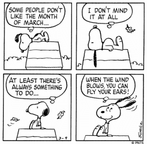 🍃 This Peanuts strip was first published on March 9, 1984.: SOME PEOPLE DONT  LIKE THE MONTH  I DONT MIND  IT AT ALL  OF MARCH  AT LEAST THERE'S  ALWAYS 50METHING  WHEN THE WIND  BLOWS, YOU CAN  FLY YOUR EARS  TO DO  ジ  3-9  © PNTS 🍃 This Peanuts strip was first published on March 9, 1984.