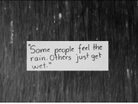 "http://iglovequotes.net/: Some people feel the  rain. Others just get  wet."" http://iglovequotes.net/"