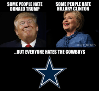 Something we can all agree on!: SOME PEOPLE HATE  SOME PEOPLE HATE  HILLARY CLINTON  DONALD TRUMP  ONFLEMEMES  BUT EVERYONE HATES THE COWBOYS Something we can all agree on!