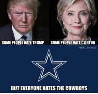 Hate Meme: SOME PEOPLE HATE TRUMP  SOME PEOPLE HATE CLINTON  @NFL MEMES  BUT EVERYONE HATESTHE COWBOYS