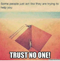 Memes, 🤖, and Liar: Some people just act like they are trying to  help you  TRUST NO ONE!  meme crunch com Liars