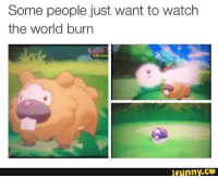 Ifunny Co: Some people just want to watch  the world burn  ifunny.CO
