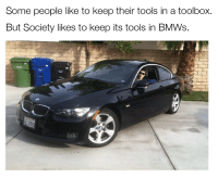 Dank, 🤖, and Toolbox: Some people like to keep their tools in a toolbox.  But Society likes to keep its tools in BMWs.