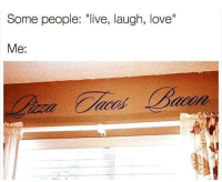 """Love, Live, and Humans of Tumblr: Some people: """"live, laugh, love""""  Me:"""