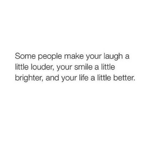 https://iglovequotes.net/: Some people make your laugh a  little louder, your smile a little  brighter, and your life a little better. https://iglovequotes.net/