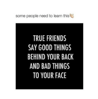 @h.m.w.k is a good friend ☺️: some people need to learn this  TRUE FRIENDS  SAY GOOD THINGS  BEHIND YOUR BACK  AND BAD THINGS  TO YOUR FACE @h.m.w.k is a good friend ☺️