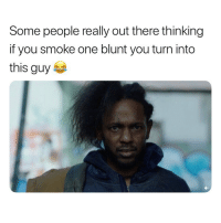 Lmao, Weed, and Marijuana: Some people really out there thinking  if you smoke one blunt you turn into  this guy Lmao