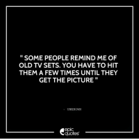 #544 #Funny Suggested by Vaibhav Shukla: SOME PEOPLE REMIND ME OF  OLD TV SETS. YOU HAVE TO HIT  THEM A FEW TIMES UNTIL THEY  GET THE PICTURE  UNKNOWN  quotes #544 #Funny Suggested by Vaibhav Shukla