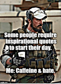 A pleasant good morning from all of us here at www.militaryluggage.com: Some people require  inspirational quotes  to start their day.  RTFU  Me: Caffeine &hate. A pleasant good morning from all of us here at www.militaryluggage.com