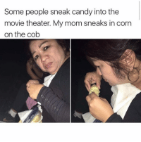 Candy, Memes, and Smell: Some people sneak candy into the  movie theater. My mom sneaks in corn  on the cob I sneak in biryani then folks behind me wanna complain about the smell. That's why I hate people.