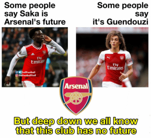 https://t.co/w21ugXhuzb: Some people  Some people  say Saka is  Arsenal's future  say  it's Guendouzi  Fly  Emirate  RWA  Fly  Emirates  fTrollFootball  TheFootballITroll  Arsenal  But deep down we all know  that this club has no future https://t.co/w21ugXhuzb