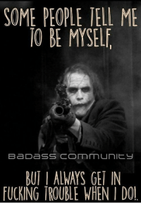 so true ...makes me laugh tho xannikax: SOME PEOPLE TELL ME  IO BE MYSELE  BaDaSS CONMrm Unit.  BUI l ALWAYS GET IN  FUCKING TROUALE WHEN D01 so true ...makes me laugh tho xannikax