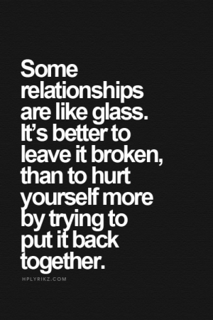 Sometimes its better to leave it broken  Follow for more relatable love and life quotes!!: Some  relationships  are like alasS  t's better to  leave it broken,  than to hurt  ourself more  y trying to  put it back  together.  HPLYRIKZ.COM Sometimes its better to leave it broken  Follow for more relatable love and life quotes!!
