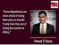 """Memes, Democratic Party, and Dinesh d'Souza: """"Some Republicans are  more afraid of losing  their party to Donald  Trump than they are of  losing the country to  Hillary.''  DEMOCRATIC PARTY  iY'S AME  ISTORY OF THE DEMOCR  Dinesh D'Souza Some in the #GOP more opposed to Trump than Clinton. Question is: WHY?  H/T: Dinesh D'Souza  #NeverHillary #HillarysAmerica #FlyoverQuotable"""
