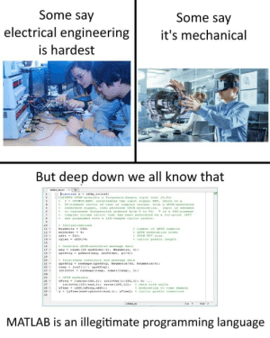 Engineering, Programming, and Programmer Humor: Some say  electrical engineering  is hardest  Some say  t's mechanical  But deep down we all know that  10  12-  neet  19  % 1nterieave cnt.cence and ntZZnge daca  25  26-  27  ofdim,t  Les  Cel  MATLAB is an illegitimate programming language MATLAB =/= programming