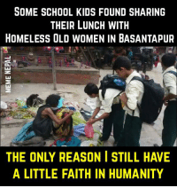 Blessed, Homeless, and Love: SOME SCHOOL KIDS FOUND SHARING  THEIR LUNCH WITH  HOMELESS OLD WOMEN IN BASANTAPUR  A LITTLE FAITH IN HUMANITY Wow !! Love these Kids !!! Bless u all  Photo Credit: Ram Subedi