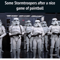 Dank, Funny, and God: Some Stormtroopers after a nice  game of paintball  Looper MDPP * 😏Follow if you're new😏 * 👇Tag some homies👇 * ❤Leave a like for Dank Memes❤ * Second meme acc: @cptmemes * Don't mind these 👇👇 Memes DankMemes Videos DankVideos RelatableMemes RelatableVideos Funny FunnyMemes memesdailybestmemesdaily boii Codmemes god atheist Meme InfiniteWarfare Gaming gta5 bo2 IW mw2 Xbox Ps4 Psn Games VideoGames Comedy Treyarch sidemen sdmn
