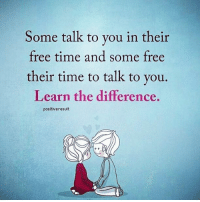 Memes, 🤖, and Soulmate: Some talk to you in their  free time and some free  their time to talk to you.  Learn the difference.  positiveresult Tag someone Check out all of my prior posts⤵🔝 Positiveresult positive positivequotes positivity life motivation motivational love lovequotes relationship lover hug heart quotes positivequote positivevibes kiss king soulmate girl boy friendship