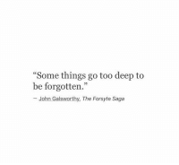 "Saga, Deep, and Too: Some things go too deep to  be forgotten.""  - John Galsworthy, The Forsyte Saga  03"
