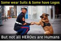There're Superman, Batman & Spiderman, Then there're HEROes like these !: Some wear Suits & Some have Logos  But not all HEROes are  Humans There're Superman, Batman & Spiderman, Then there're HEROes like these !