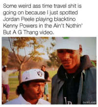 Ass, Jordan Peele, and Kenny Powers: Some weird ass time travel shit is  going on because I just spotted  Jordan Peele playing blacktino  Kenny Powers in the Ain't Nothin'  But A G Thang video.  DANKLAND <p>#hoodmeme #hoodmemes</p>