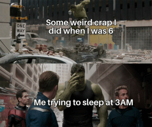 Meirl: Some weird crapl  did when Iwas 6  ONE  WAY  Me trying to sleep at 3AM Meirl