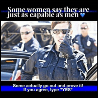 "From @back.the.badge Absolutely YES police cop cops thinblueline lawenforcement policelivesmatter supportourtroops BlueLivesMatter AllLivesMatter brotherinblue bluefamily tbl thinbluelinefamily sheriff policeofficer backtheblue: Some women say thev are  Just as capable as men  Some actually go out and prove it!  If you agree, type ""YES"" From @back.the.badge Absolutely YES police cop cops thinblueline lawenforcement policelivesmatter supportourtroops BlueLivesMatter AllLivesMatter brotherinblue bluefamily tbl thinbluelinefamily sheriff policeofficer backtheblue"