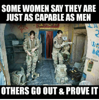 Memes, Army, and Marines: SOME WOMEN SAY THEY ARE  UST AS CAPABLE AS MEN  We  he  op moke  OTHERS GO OUT & PROVE IT Only weak men are insecure around strong women. . . . . army usmc marines marinecorps navy airforce combatvet coastguard military militarymuscle militarylife grunt idf adf cdf combat popsmoke