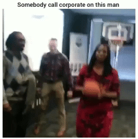 Funny, Corporate, and Man: Somebody call corporate on this man Lmaoooo