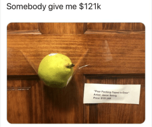 """Fine Art: Somebody give me $121k  """"Pear Packing-Taped to Door""""  Artist: Jason Selvig  Price: $121,000 Fine Art"""