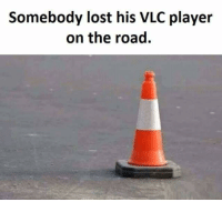 Somebody lost his: Somebody lost his VLC player  on the road Somebody lost his