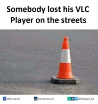 vlc player: Somebody lost his VLC  Player on the streets  @sarcastic us  If @Sarcasmlol  Sarcasmlol.com