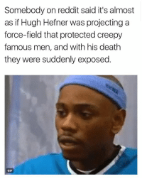 Creepy, Gif, and Hugh Hefner: Somebody on reddit said it's almost  as if Hugh Hefner was projecting a  force-field that protected creepy  famous men, and with his death  they were suddenly exposed  GIF men are pigs