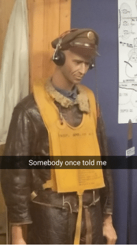 Me irl: Somebody once told me  POS Me irl