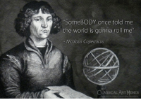 """Facebook, Memes, and facebook.com: SomeBODY once told me  the world is gonna roll me""""  Nicolaus Copernicus  CLASSICALART MEMES  facebook.com/classicalartmemes"""