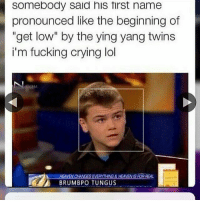 """Crying, Fucking, and Get Low: somebody said his tirst name  pronounced like the beginning of  """"get low"""" by the ying yang twins  i'm fucking crying lol  HEAVEN CHANGES EAVERMTHING&HEAVENIS FOAREAL  BRUMBPO TUNGUS 😂😂😂😂😂😂💀"""