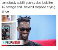 Who did this 😂💀💀💀: somebody said lil yachty dad look like  42 savage and i haven't stopped crying  since  AN  HIPHOPWIRED Who did this 😂💀💀💀