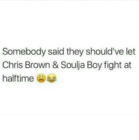 Chris Brown, Memes, and Boys Fight: Somebody said they should've let  Chris Brown & Soulia Boy fight at  halftime Should've let them fight in the middle of the field till somebody died! 💯😂😂