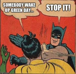Inevitable: SOMEBODY WAKE  UP GREEN DAY  STOP IT!  imgflip.com Inevitable