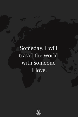 Love, Travel, and World: Someday, I will  travel the world  with someone  I love.  ELATION  ILES