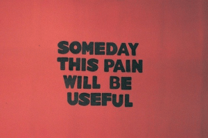 Pain, Will, and This: SOMEDAY  THIS PAIN  WILL BE  USEFUL