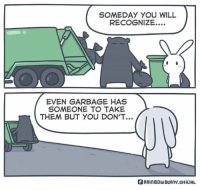Dank, Rainbow, and 🤖: SOMEDAY YOU WILL  RECOGNIZE...  EVEN GARBAGE HAS  SOMEONE TO TAKE  THEM BUT YOU DON'T...  BRAInBOWBunny.OficIAL  BRAInBOuBunv.of It's called garbage can. Not garbage cannot.  By Rainbow Bunny