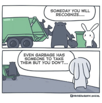 Memes, Comics, and 🤖: SOMEDAY YOU WILL  RECOGNIZE....  EVEN GARBAGE HAS  SOMEONE TO TAKE  THEM BUT YOU DON'T...  BRAInBowBunnY.ofHiciaL It's called garbage can.⠀ Not garbage cannot.⠀ ⠀ cr: @rainbowbunny_official⠀ -⠀ comics garbage