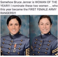 Bruce Jenner, Memes, and Rangers: Somehow Bruce Jenner is WOMAN OF THE  YEAR!!! nominate these two women who  this year became the FIRST FEMALE ARMY  RANGERS!!! Merica.