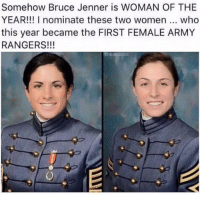 Bruce Jenner, Memes, and Rangers: Somehow Bruce Jenner is WOMAN OF THE  YEAR!!! nominate these two women who  this year became the FIRST FEMALE ARMY  RANGERS!!!  REDNEONDEOS Merica.