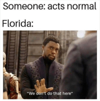 "@pms has the funniest memes 😂: Someone: acts normal  Florida:  Tr  ""We don't do that here"" @pms has the funniest memes 😂"